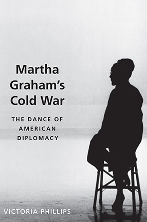 Martha Graham's Cold War: The Dance of American Diplomacy